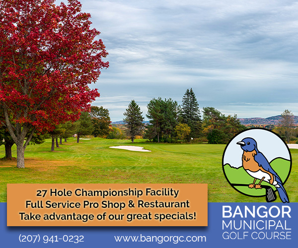 27 hole championship facility full service pro shop & restaurant take advantage of our great specials bangor municipal golf course digital ad